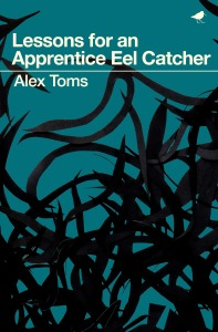 Lessons for an Apprentice Eel Catcher, Alex Toms. Published by Dunlin Press